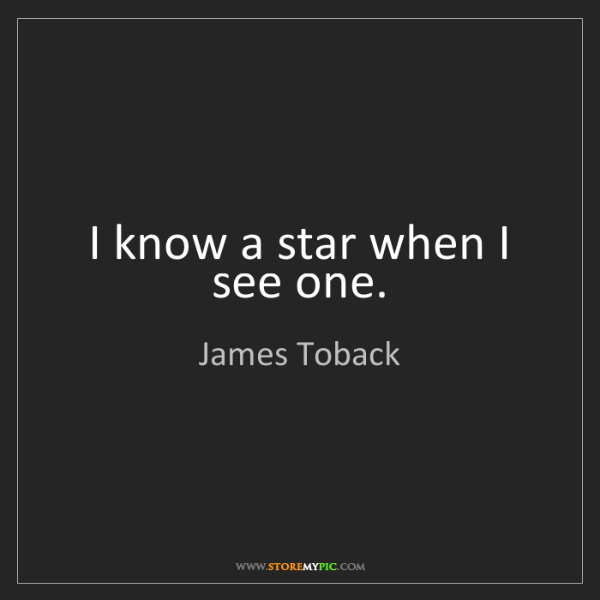 James Toback: I know a star when I see one.