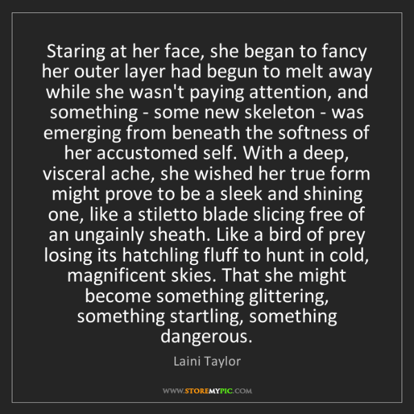 Laini Taylor: Staring at her face, she began to fancy her outer layer...
