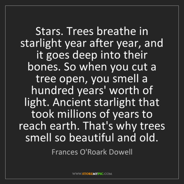 Frances O'Roark Dowell: Stars. Trees breathe in starlight year after year, and...