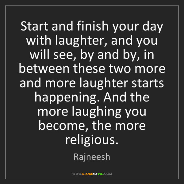 Rajneesh: Start and finish your day with laughter, and you will...