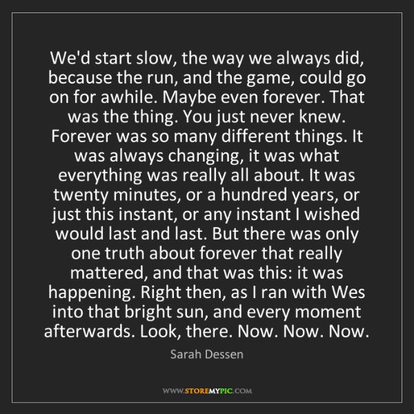 Sarah Dessen: We'd start slow, the way we always did, because the run,...