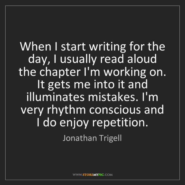 Jonathan Trigell: When I start writing for the day, I usually read aloud...