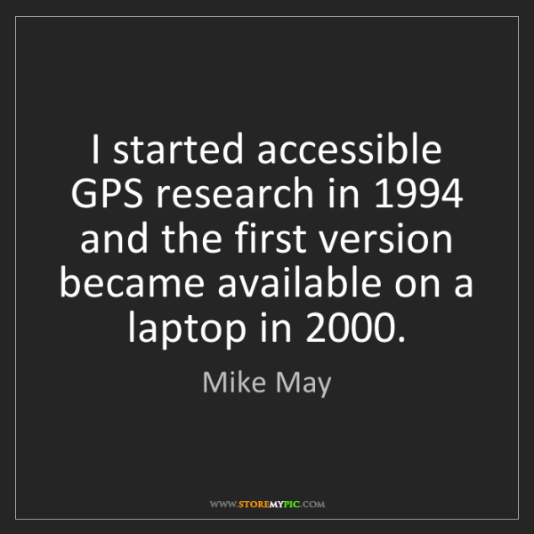 Mike May: I started accessible GPS research in 1994 and the first...
