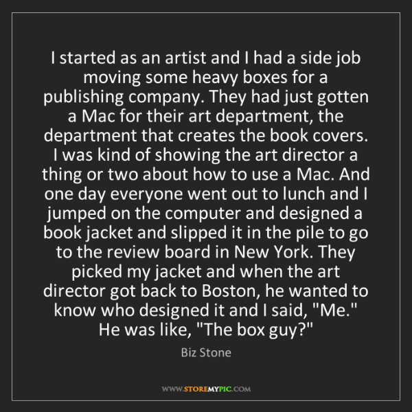 Biz Stone: I started as an artist and I had a side job moving some...