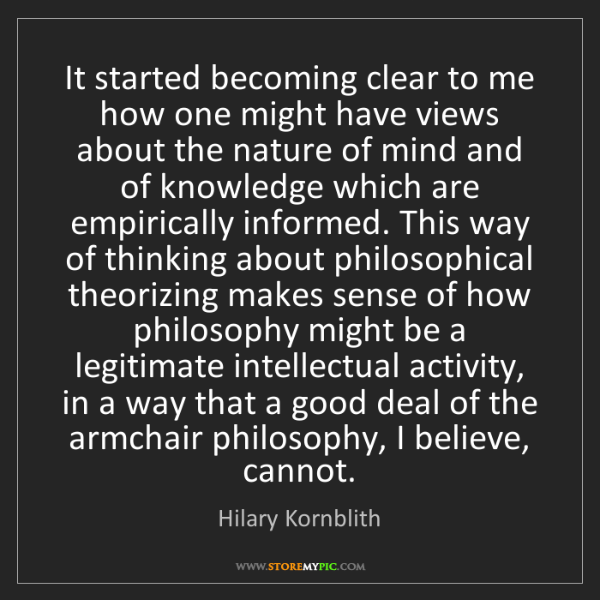 Hilary Kornblith: It started becoming clear to me how one might have views...