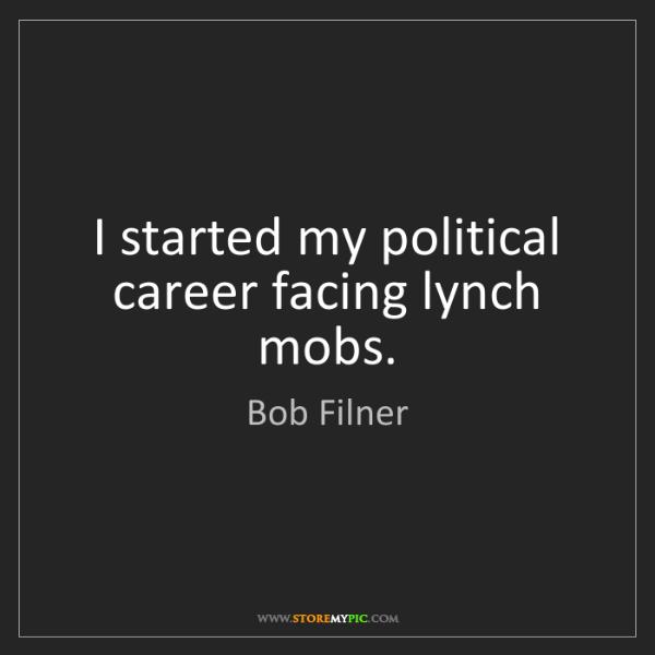 Bob Filner: I started my political career facing lynch mobs.