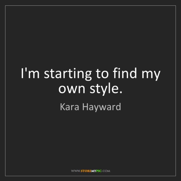Kara Hayward: I'm starting to find my own style.