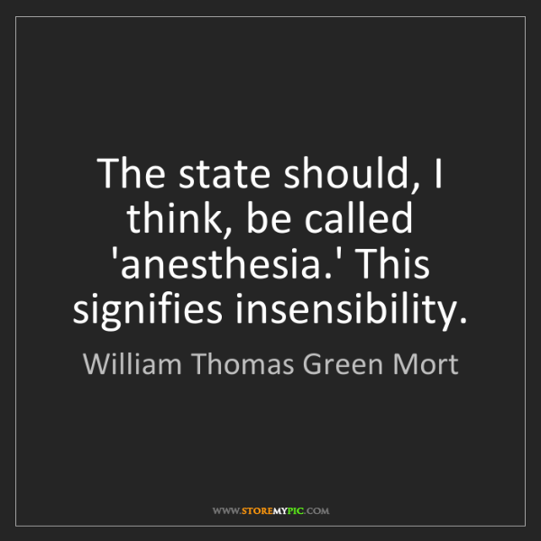 William Thomas Green Mort: The state should, I think, be called 'anesthesia.' This...