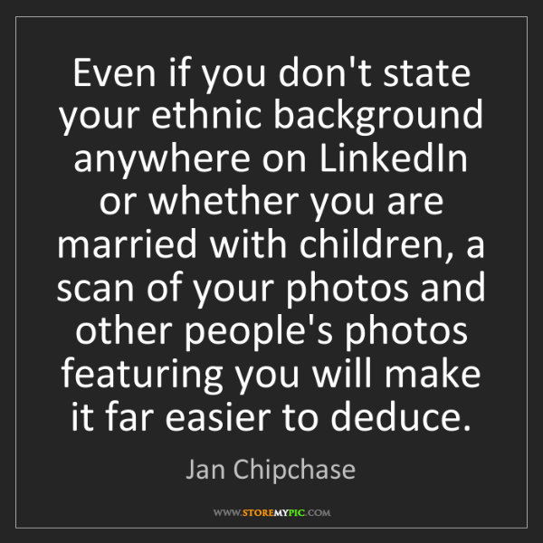 Jan Chipchase: Even if you don't state your ethnic background anywhere...