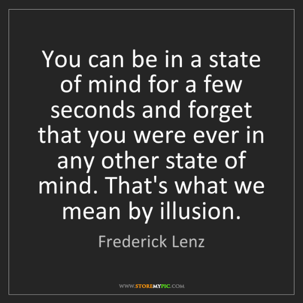 Frederick Lenz: You can be in a state of mind for a few seconds and forget...