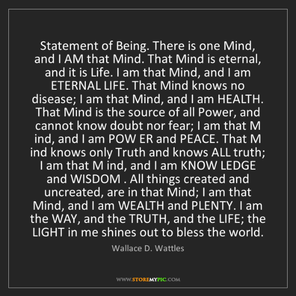 Wallace D. Wattles: Statement of Being. There is one Mind, and I AM that...
