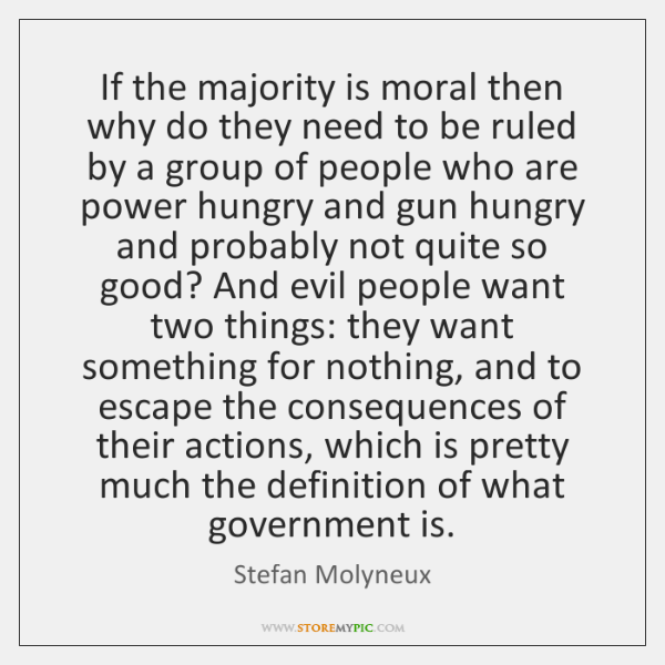 If the majority is moral then why do they need to be ...