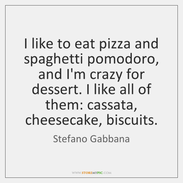 I like to eat pizza and spaghetti pomodoro, and I'm crazy for ...