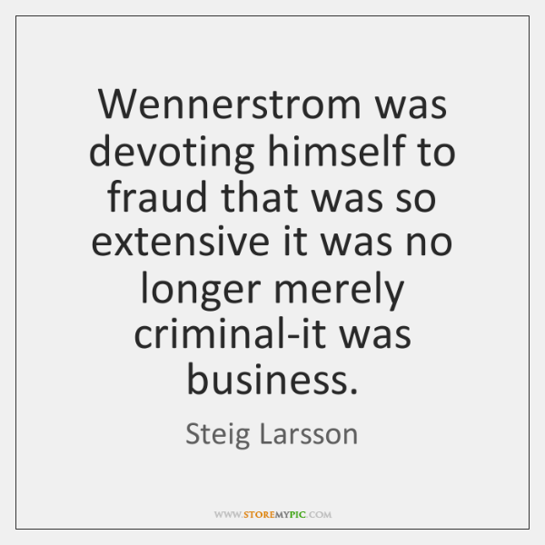 Wennerstrom was devoting himself to fraud that was so extensive it was ...