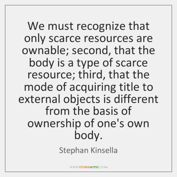 We must recognize that only scarce resources are ownable; second, that the ...