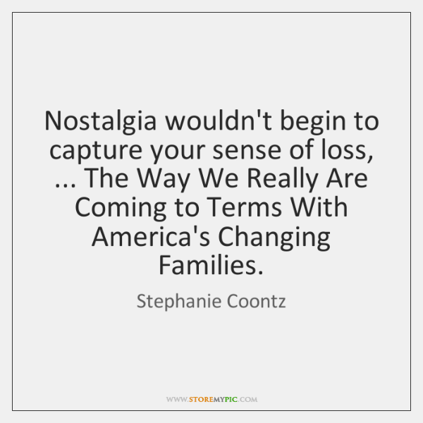 Nostalgia wouldn't begin to capture your sense of loss, ... The Way We ...