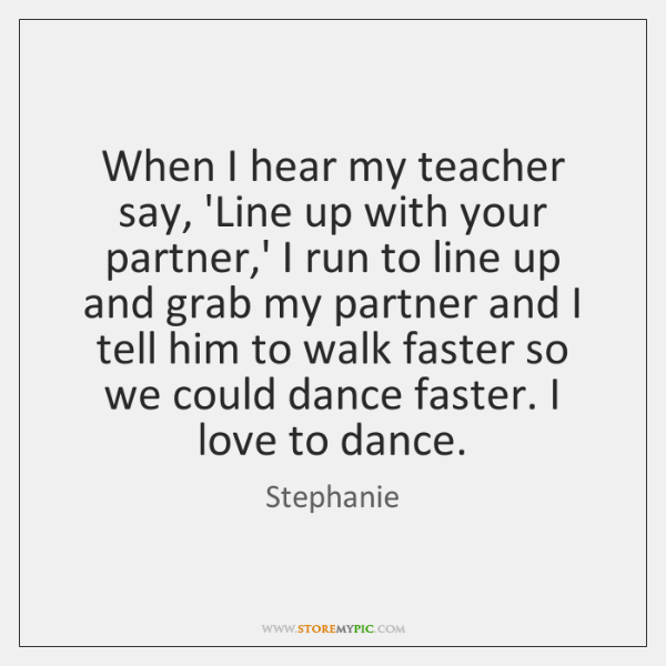 When I hear my teacher say, 'Line up with your partner,' ...