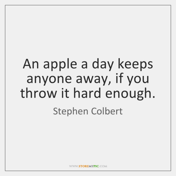 An apple a day keeps anyone away, if you throw it hard ...