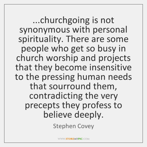 ...churchgoing is not synonymous with personal spirituality. There are some people who ...