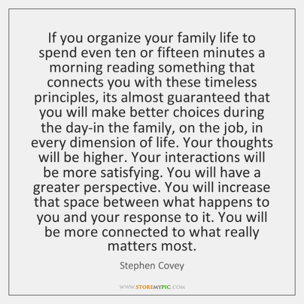 If you organize your family life to spend even ten or fifteen ...