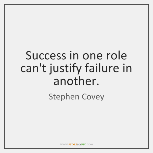 Success in one role can't justify failure in another.