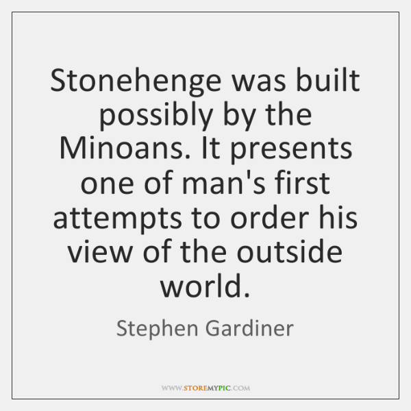 Stonehenge was built possibly by the Minoans. It presents one of man's ...