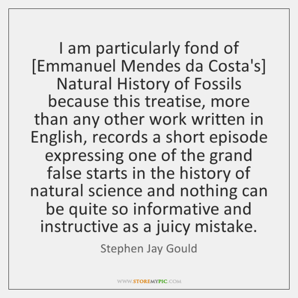 I am particularly fond of [Emmanuel Mendes da Costa's] Natural History of ...