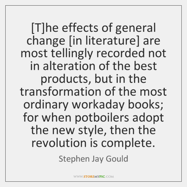 [T]he effects of general change [in literature] are most tellingly recorded ...