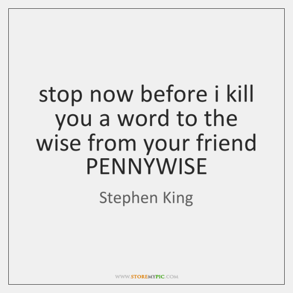 stop now before i kill you a word to the wise from ...