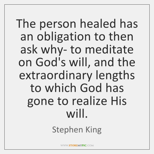 The person healed has an obligation to then ask why- to meditate ...