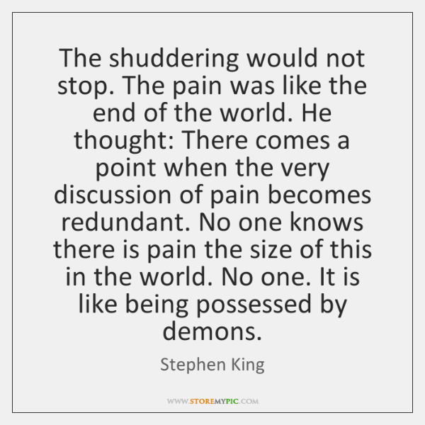 The shuddering would not stop. The pain was like the end of ...