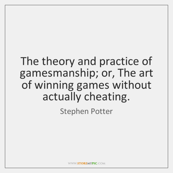 The theory and practice of gamesmanship; or, The art of winning games ...