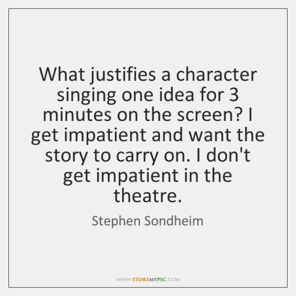 What justifies a character singing one idea for 3 minutes on the screen? ...