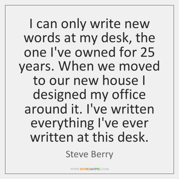 I can only write new words at my desk, the one I've ...
