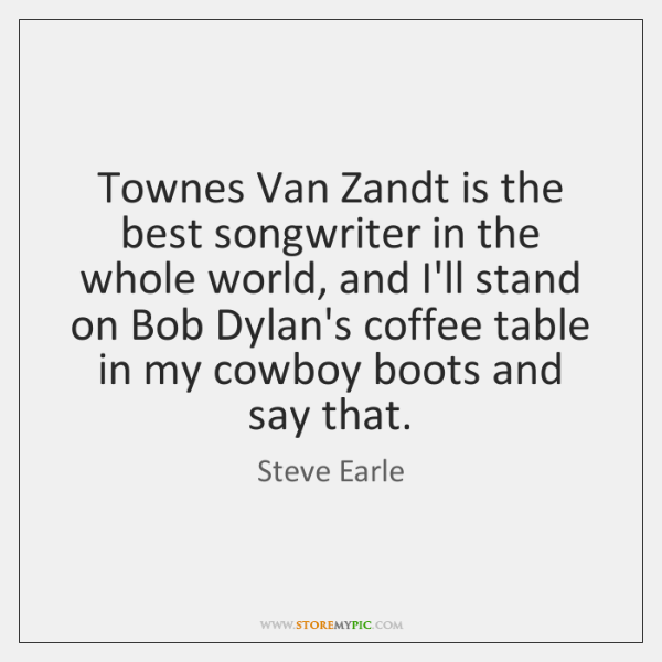 Townes Van Zandt is the best songwriter in the whole world, and ...