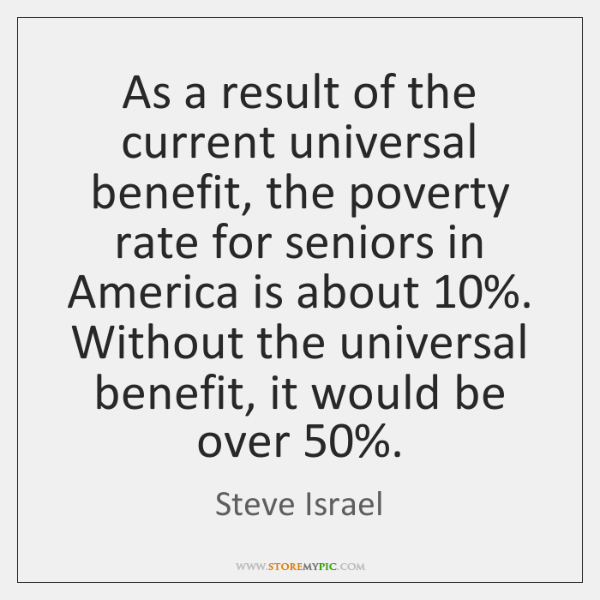 As a result of the current universal benefit, the poverty rate for ...