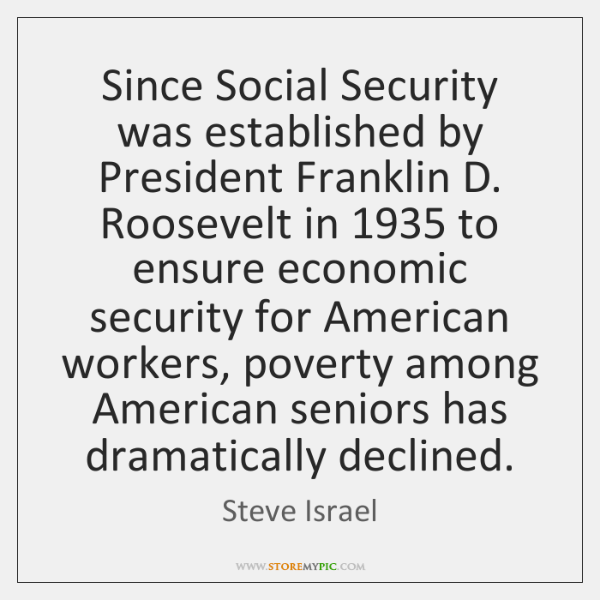 Since Social Security was established by President Franklin D. Roosevelt in 1935 to ...