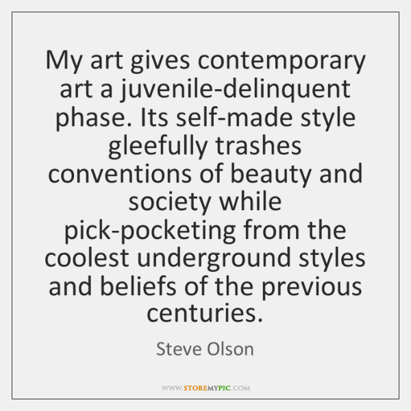 My art gives contemporary art a juvenile-delinquent phase. Its self-made style gleefully ...