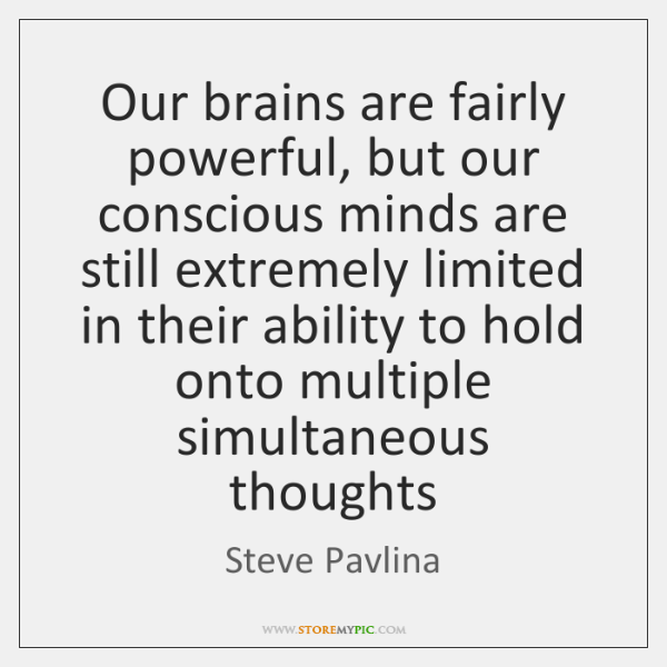 Our brains are fairly powerful, but our conscious minds are still extremely ...