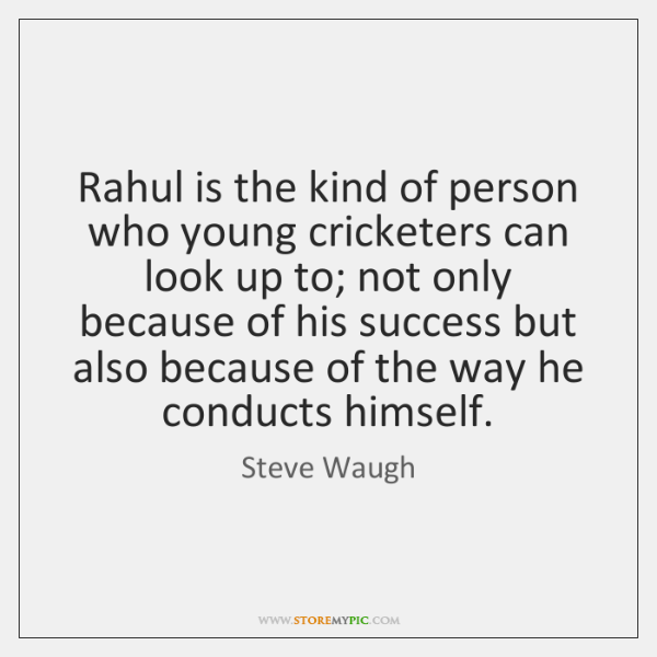 Rahul is the kind of person who young cricketers can look up ...