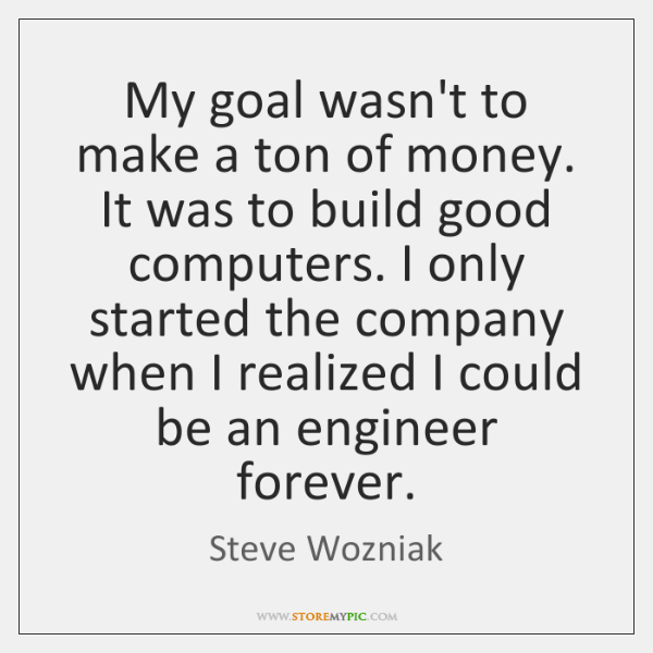 My goal wasn't to make a ton of money. It was to ...