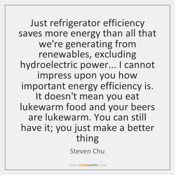 Just refrigerator efficiency saves more energy than all that we're generating from ...