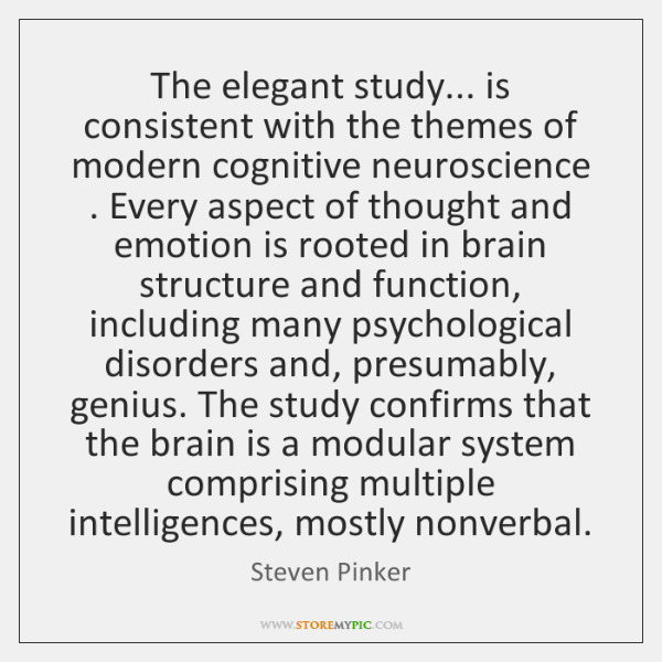 The elegant study... is consistent with the themes of modern cognitive neuroscience . ...