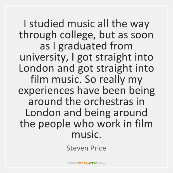 I studied music all the way through college, but as soon as ...