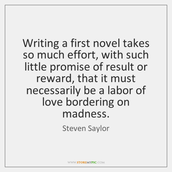 Writing a first novel takes so much effort, with such little promise ...
