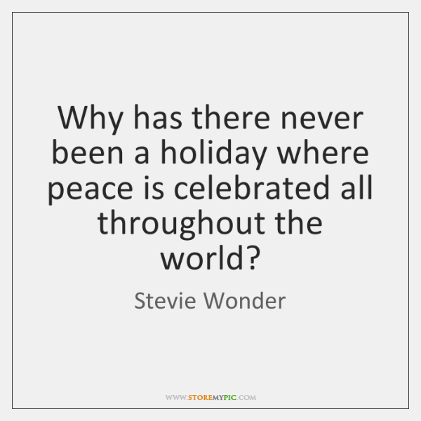 Why has there never been a holiday where peace is celebrated all ...