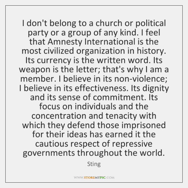 I don't belong to a church or political party or a group ...