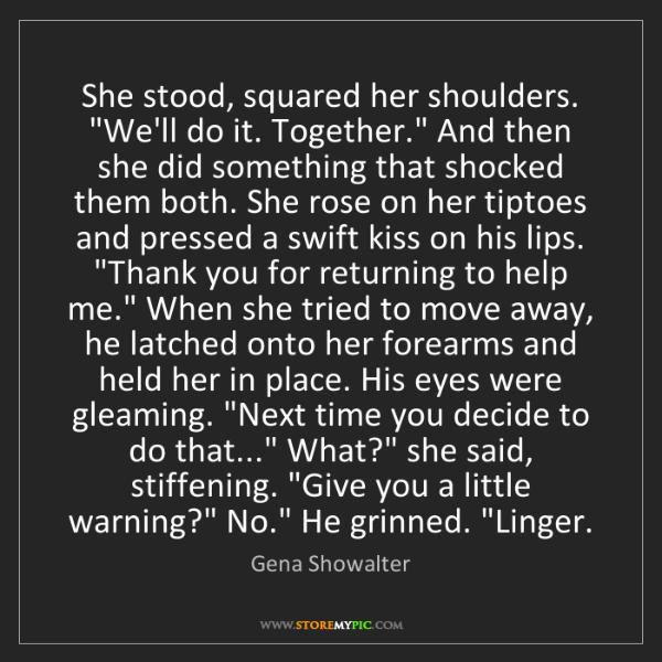 "Gena Showalter: She stood, squared her shoulders. ""We'll do it. Together.""..."