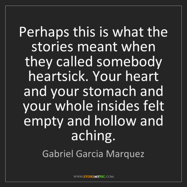 Gabriel Garcia Marquez: Perhaps this is what the stories meant when they called...