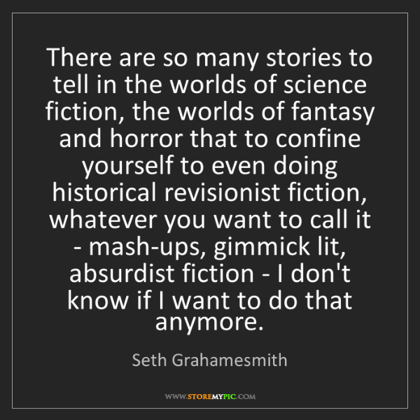 Seth Grahamesmith: There are so many stories to tell in the worlds of science...